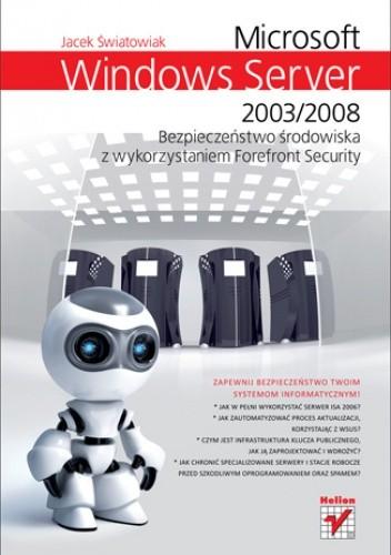 Okładka książki Microsoft Windows Server 2003/2008. Bezpieczenstwo środowiska z wykorzystaniem Forefront Security