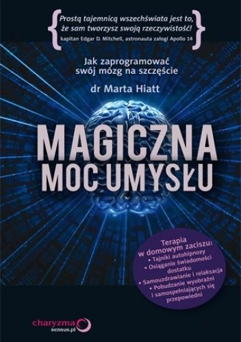 Okładka książki Magiczna moc umysłu. Jak zaprogramować swój mózg na szczęście