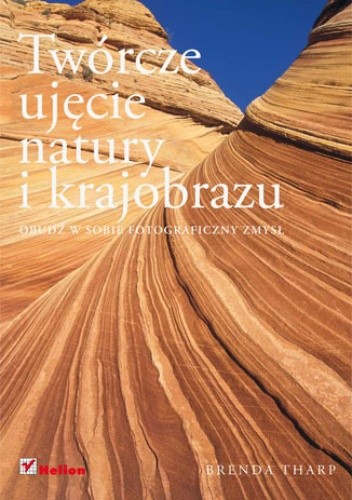 Okładka książki Twórcze ujęcie natury i krajobrazu. Obudź w sobie fotograficzny zmysł