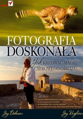 Okładka książki Fotografia doskonała. Jak kreować magię cyfrowego obrazu
