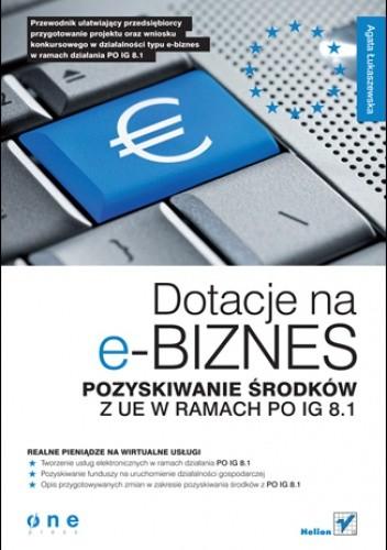 Okładka książki Dotacje na e-biznes. Pozyskiwanie środków z UE w ramach PO IG 8.1