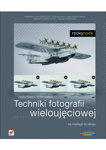 Okładka książki Techniki fotografii wieloujęciowej. Od inspiracji do obrazu