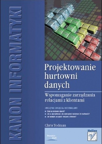Okładka książki Projektowanie hurtowni danych. Wspomaganie zarządzania relacjami z klientami