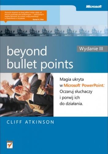Okładka książki Beyond Bullet Points. Magia ukryta w Microsoft PowerPoint. Oczaruj słuchaczy i porwij ich do działania. Wydanie III