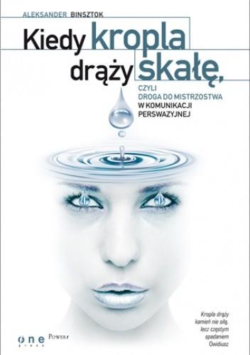 Okładka książki Kiedy kropla drąży skałę, czyli droga do mistrzostwa w komunikacji perswazyjnej