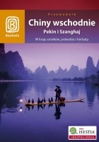 Chiny wschodnie. Pekin i Szanghaj. W kraju smoków, jedwabiu i herbaty. Wydanie 1