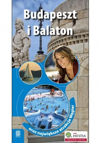 Okładka książki Budapeszt i Balaton oraz największe atrakcje Węgier. Wydanie 1