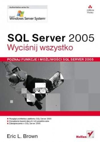 Okładka książki SQL Server 2005. Wyciśnij wszystko