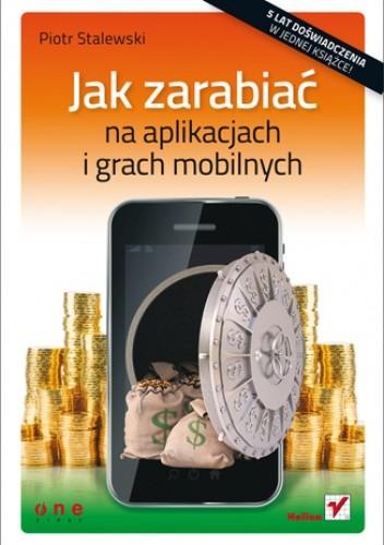 Okładka książki Jak zarabiać na aplikacjach i grach mobilnych