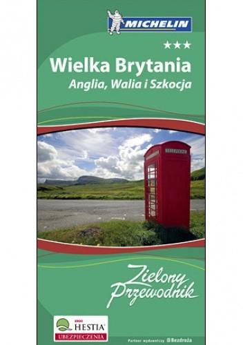 Okładka książki Wielka Brytania. Anglia Walia i Szkocja. Zielony Przewodnik Michelin. Wydanie 1