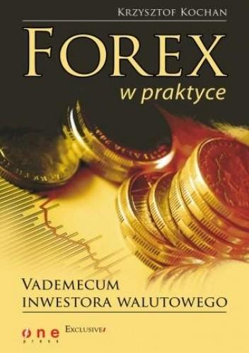 Okładka książki Forex w praktyce. Vademecum inwestora walutowego