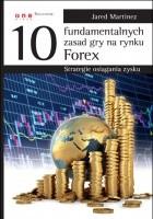 10 fundamentalnych zasad gry na rynku Forex. Strategie osiągania zysku