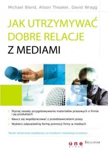Okładka książki Jak utrzymywać dobre relacje z mediami