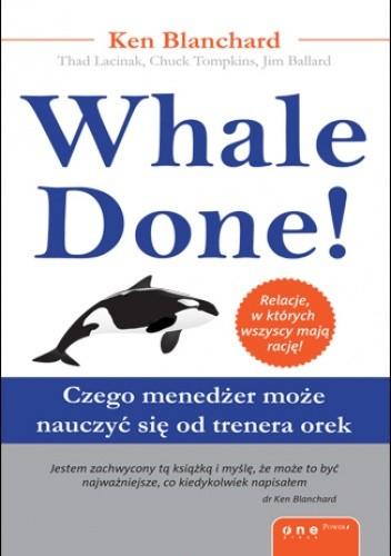 Okładka książki Whale Done! Czego menedżer może nauczyć się od trenera orek