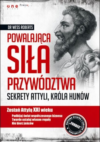 Okładka książki Powalająca siła przywództwa. Sekrety Attyli, króla Hunów