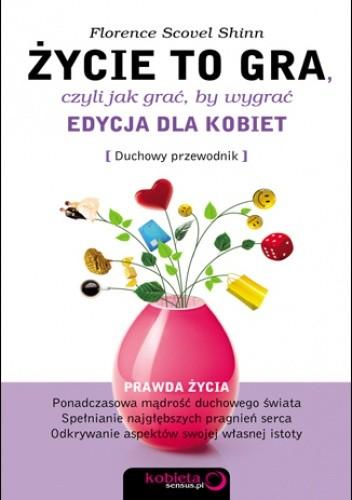 Okładka książki Życie to gra, czyli jak grać, by wygrać. Edycja dla kobiet