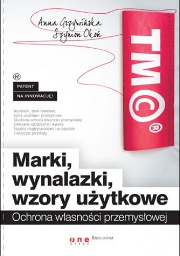 Okładka książki Marki, wynalazki, wzory użytkowe. Ochrona własności przemysłowej