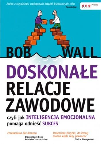 Okładka książki Doskonałe relacje zawodowe, czyli jak inteligencja emocjonalna pomaga odnieść sukces