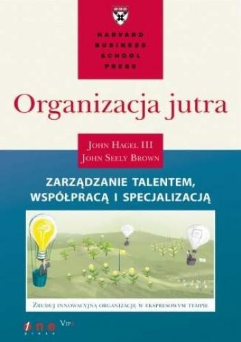 Okładka książki Organizacja jutra. Zarządzanie talentem, współpracą i specjalizacją