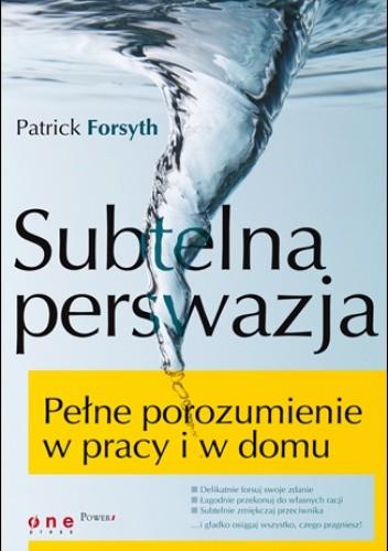 Okładka książki Subtelna perswazja. Pełne porozumienie w pracy i w domu