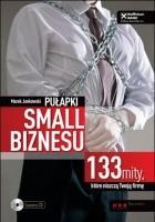 Pułapki small biznesu. 133 mity, które niszczą Twoją firmę.