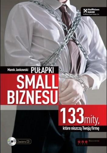Okładka książki Pułapki small biznesu. 133 mity, które niszczą Twoją firmę.