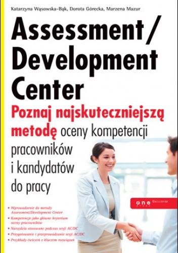 Okładka książki Assessment/Development Center. Poznaj najskuteczniejszą metodę oceny kompetencji pracowników i kandydatów do pracy