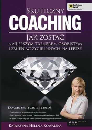 Okładka książki Skuteczny coaching. Jak zostać najlepszym trenerem osobistym i zmieniać życie innych na lepsze