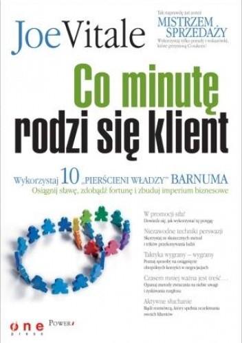 """Okładka książki Co minutę rodzi się klient. Wykorzystaj 10 """"pierścieni władzy"""" Barnuma -  osiągnij sławę, fortunę i zbuduj imperium biznesowe"""
