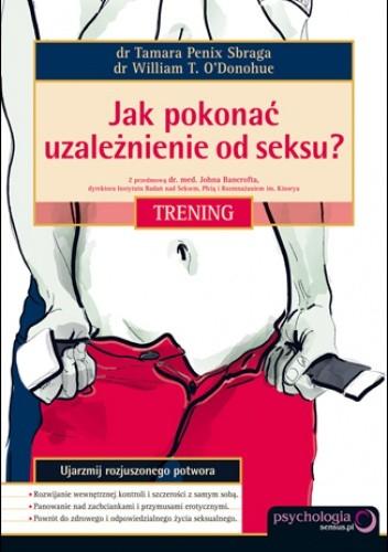 Okładka książki Jak pokonać uzależnienie od seksu? Trening