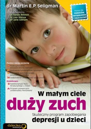Okładka książki W małym ciele duży zuch. Skuteczny program zapobiegania depresji u dzieci