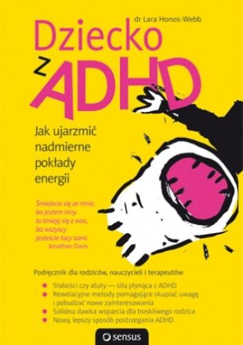 Okładka książki Dziecko z ADHD. Jak ujarzmić nadmierne pokłady energii