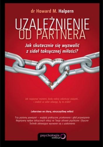 Okładka książki Uzależnienie od partnera. Jak skutecznie się wyzwolić z sideł toksycznej miłości?