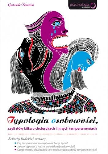 Okładka książki Typologia osobowości, czyli słów kilka o cholerykach i innych  temperamentach