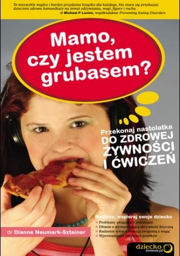 Okładka książki Mamo, czy jestem grubasem? Przekonaj nastolatka do zdrowej żywności i ćwiczeń