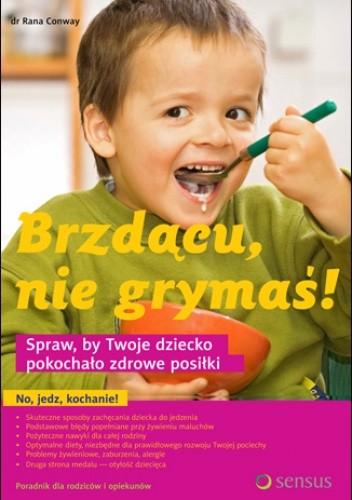 Okładka książki Brzdącu, nie grymaś! Spraw, by Twoje dziecko pokochało zdrowe posiłki