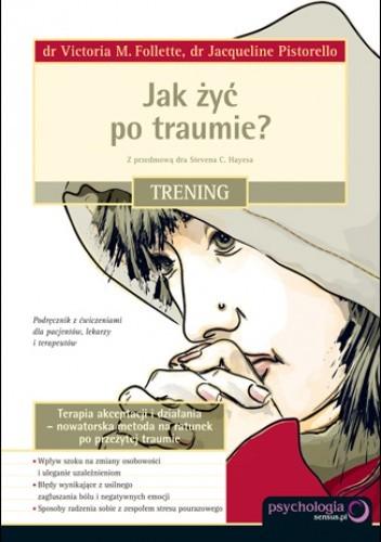 Okładka książki Jak żyć po traumie? Trening