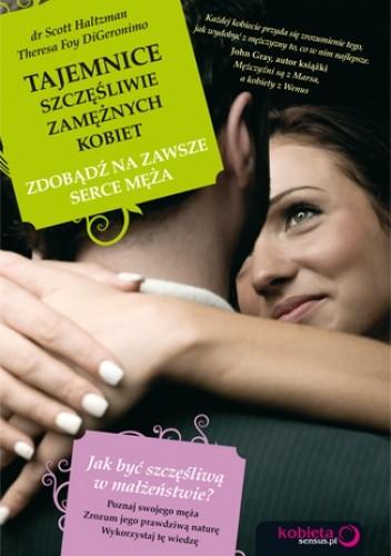 Okładka książki Tajemnice szczęśliwie zamężnych kobiet. Zdobądź na zawsze serce męża