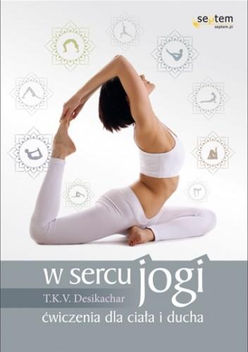 Okładka książki W sercu jogi. Ćwiczenia dla ciała i ducha