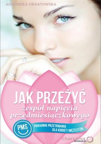 Okładka książki Jak przeżyć zespół napięcia przedmiesiączkowego (PMS). Poradnik przetrwania dla kobiet i mężczyzn