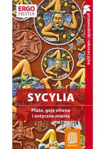 Okładka książki Sycylia. Plaże, gaje oliwne i antyczne miasta. Przewodnik rekreacyjny. Wydanie 2