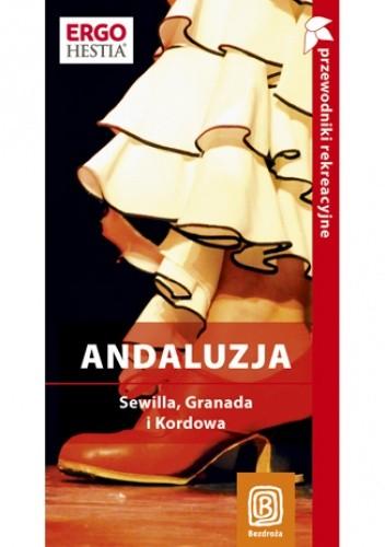 Okładka książki Andaluzja. Sewilla, Granada i Kordowa. Kraina flamenco. Przewodnik rekreacyjny. Wydanie 2