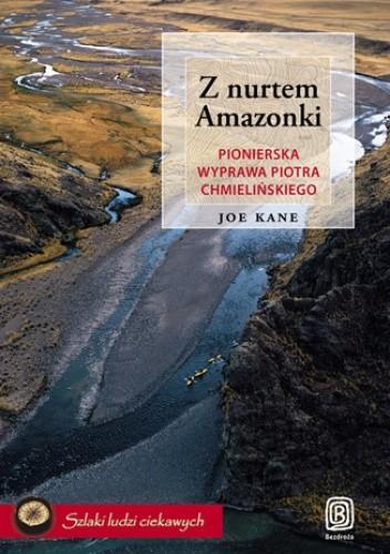 Okładka książki Z nurtem Amazonki. Pionierska wyprawa Piotra Chmielińskiego