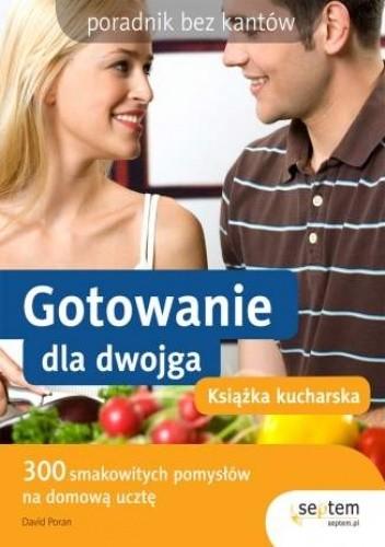 Okładka książki Gotowanie dla dwojga. Książka kucharska. Poradnik bez kantów