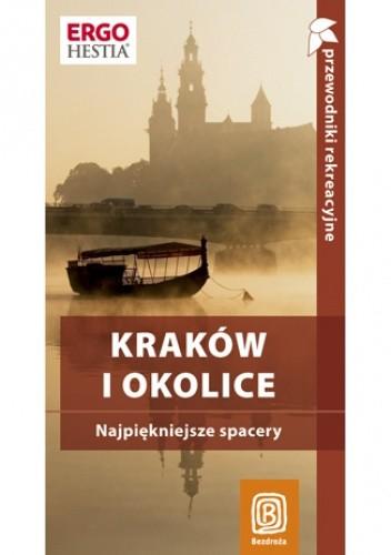Okładka książki Kraków i okolice. Najpiękniejsze spacery. Przewodnik rekreacyjny. Wydanie 2