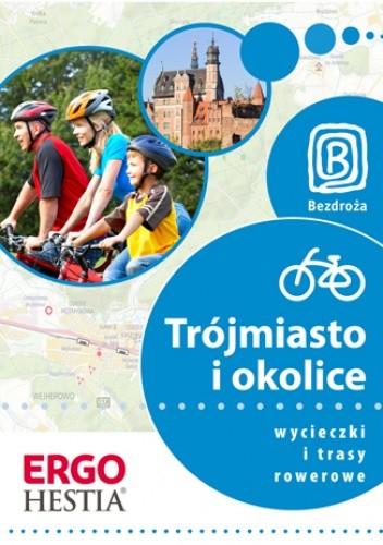 Okładka książki Trójmiasto i okolice. Wycieczki i trasy rowerowe. Wydanie 1