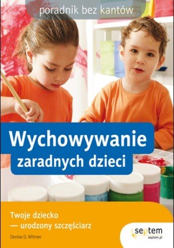 Okładka książki Wychowywanie zaradnych dzieci. Poradnik bez kantów