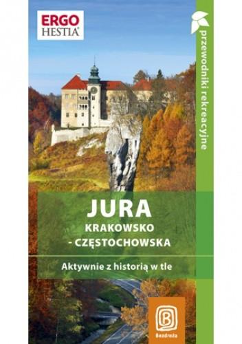 Okładka książki Jura Krakowsko-Częstochowska. Aktywnie z historią w tle