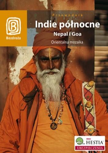 Okładka książki Indie północne. Nepal i Goa. Orientalna mozaika. Wydanie 1