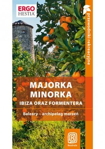 Okładka książki Majorka, Minorka, Ibiza oraz Formentera. Baleary - archipelag marzeń. Przewodnik rekreacyjny. Wydanie 1